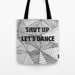 Shut up let's dance Tote Bag