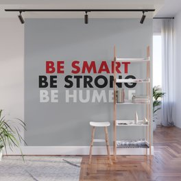 Be smart be strong be humble Wall Mural
