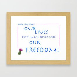 Braveheart: They Can Take Out Lives but They Can Never Take Our Freedom Print Framed Art Print