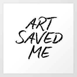 ART SAVED ME Art Print
