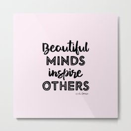 Beautiful Minds Inspires Others Metal Print