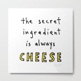 the secret ingredient is always cheese Metal Print