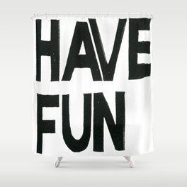 HAVE FUN Shower Curtain