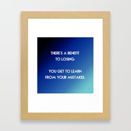 Benefit to Losing Framed Art Print
