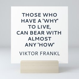 Viktor Frankl Stoic Quote -Those who have a 'why' to live, can bear with almost any 'how' Mini Art Print