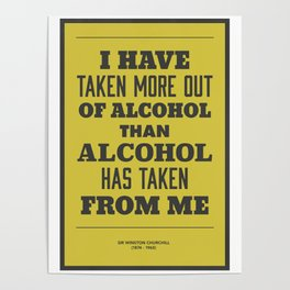 'I have taken more out of alcohol than alcohol has taken from me' Poster
