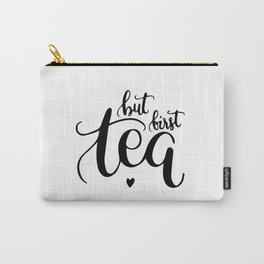 But first, tea Carry-All Pouch
