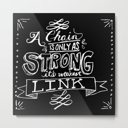 A chain is only as strong as its weakest link Metal Print