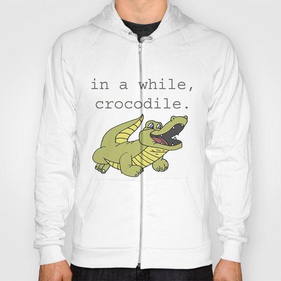 In a while, Crocodile. Hoody