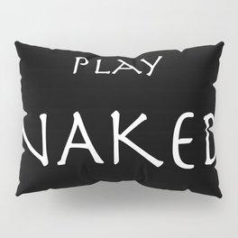 Play naked white on black. Pillow Sham