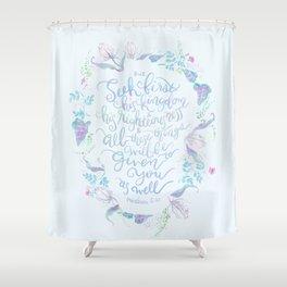 Seek First His Kingdom - Matthew 6:33 Shower Curtain