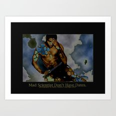 Mad Scientist Don't Have Dates. Art Print