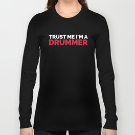 Trust Me Drummer Music Quote Long Sleeve T-shirt