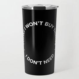 Today I won't buy things I don't need Travel Mug