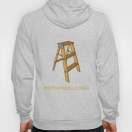 Not My Real Ladder Hoody