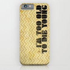 I am too old to die young iPhone 6s Slim Case