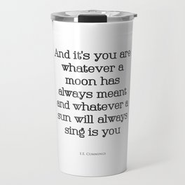 And It's You - I Carry Your Heart With Me - EE Cummings Travel Mug