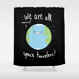 If You Think About It, We Are All Space Travelers Shower Curtain