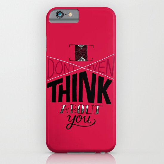 I don't even think about you. iPhone & iPod Case