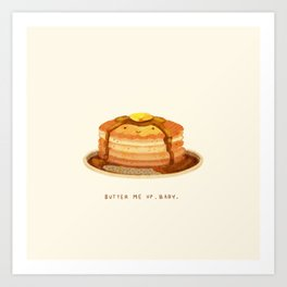 Butter me up, baby! Art Print