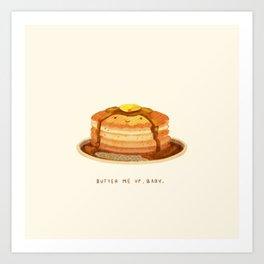 Butter me up, baby! Art Print