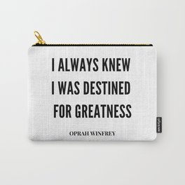 Oprah Winfrey Quote | I Always  Knew I was Destined For greatness Carry-All Pouch