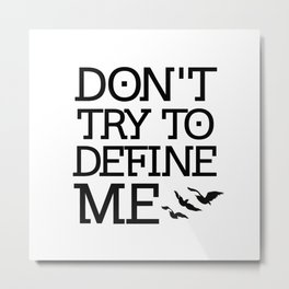 Don't Try to Define Me - Divergent Metal Print