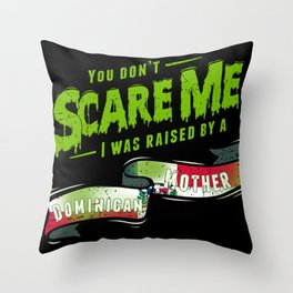 You Don't Scare Me I Was Raised By A Dominican Mother Throw Pillow