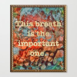 This Breathe Is The Important one Canvas Print