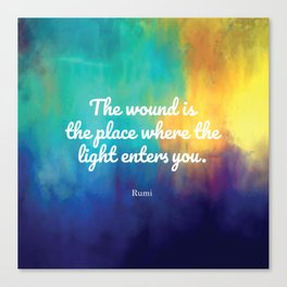 The wound is the place where the Light enters you, Rumi quote Canvas Print