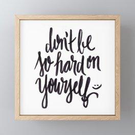 don't be so hard on yourself Framed Mini Art Print