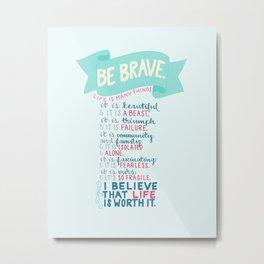 Brave Life Metal Print