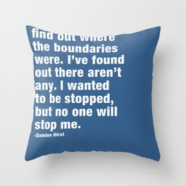 I just wanted to find out where the boundaries were. Throw Pillow