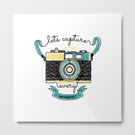 Let's Capture Every Moment Metal Print