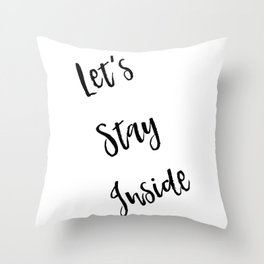 Let's Stay Inside Throw Pillow