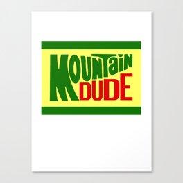 MOUNTAIN*DUDE Canvas Print