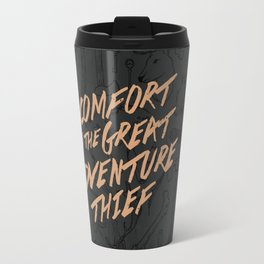 Comfort is the Great Adventure Thief Travel Mug