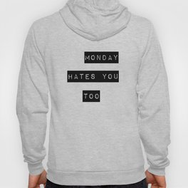 Monday hates you too Hoody