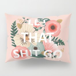 LET THAT SHIT GO - Sweary Floral (peach) Pillow Sham