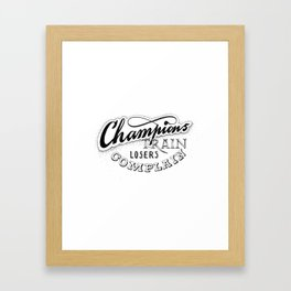 Champions train - losers complain Framed Art Print