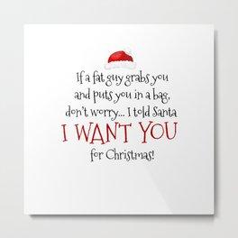I Want You For Christmas Metal Print