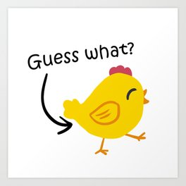 Humor and Funny: Guess What? Chicken Butt! Art Print