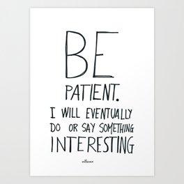 Be patient. Art Print