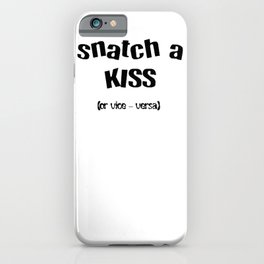 Snatch A Kiss Black Text iPhone Case