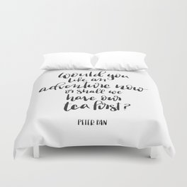 Would you like an adventure now, Peter Pan Quote Duvet Cover