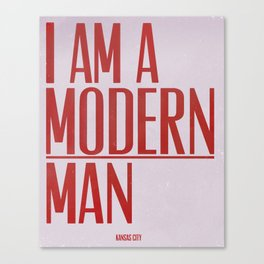 I Am A Modern Man Canvas Print