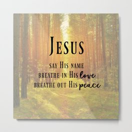 Say His Name Quote Metal Print
