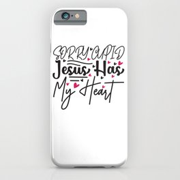 Sorry Cupid Jesus Has My Heart - Funny Love humor - Cute typography - Lovely and romantic quotes illustration iPhone Case
