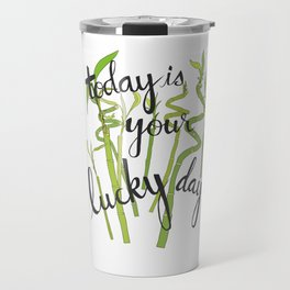 Today is Your Lucky Day Travel Mug