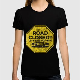 Road Closed Let`s Find Out Why I Offroad Jeep Lover design T-shirt